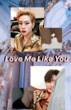Love Me Like You by shadeofgrey6