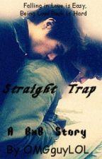 Straight Trap (BxB) {Complete} by OMGguyLOL