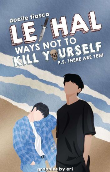 Lethal Ways Not To Kill Yourself