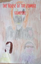 The house of the zombie vampire by HarryFleuTV