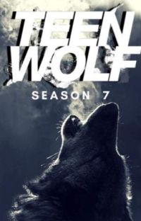 Teen Wolf: Season 7 [FanFic] cover