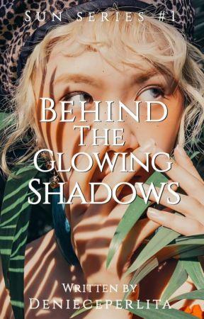Behind the Glowing Shadows (Sun Series #1) by denieceperlita