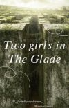 Maze Runner || TWO GIRLS IN THE GLADE cover