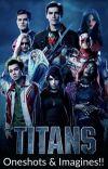 Titans Oneshots & Imagines!! cover