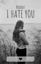 I HATE YOU -NOANY  by juliagaldinoo