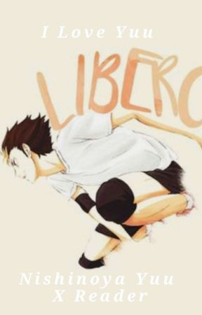 I love Yuu~ (Nishinoya Yuu×Reader) by BIG_ANIME_SIMP