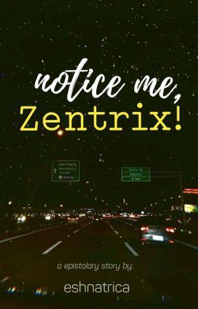 Notice me, Zentrix! by eshnatrica