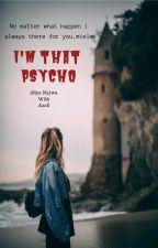 I'm that PSYCHO by aliya_nayanaj