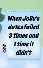 When JoBu's dates failed 3 times and 1 time it didn't by then0rm4lgirl