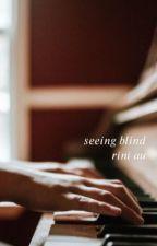 seeing blind - rini au by hbwrodrigo