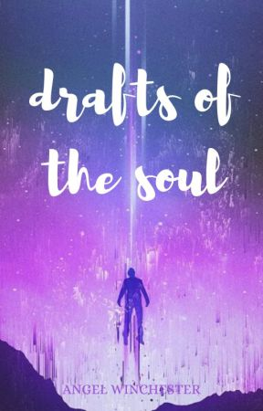 Drafts of the Soul by angel_irell