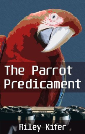 The Parrot Predicament by RileyKifer