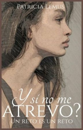 ¿ Y si no me atrevo? Parte 1 by Patricia_Lemus