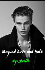 Beyond Love And Hate  by NyxStealth