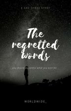 The Regretted Words {Tae ff} Completed ✔ by W0RLDWIDE_
