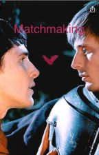 Merthur~Matchmaking  by Cam_Cos13