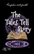The Tales Tell Story [Kumpulan Cerpen&novelet] by by_vee