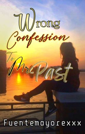 Wrong Confession to Mr. Past by Fuentemayorexxx