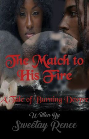 The Match to His Fire: A Tale of Burning Desyre by _Sweetay_
