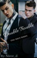 Double Trouble   18+(R- Rated) by Nieci_d