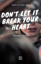 Don't Let It Break Your Heart: Personal Essays & Stories by angslia