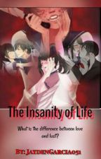 The Insanity of Life by JaydenGarcia051