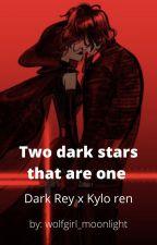 Two dark stars that are one || Dark Rey x Kylo ren (Reylo) by wolfgirl_moonlight