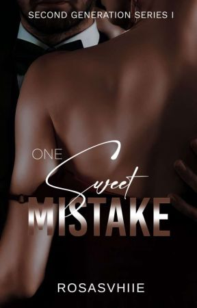 One Sweet Mistake (SOON TO BE PUBLISHED UNDER MECHANIC LADY'S PUBLICATION!) by RosasVhiie