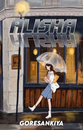 Semua tentang Alisha [END] by goresankiya