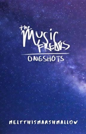[REQUESTS CLOSED] The Music Freaks Oneshots by MeltThisMarshmallow