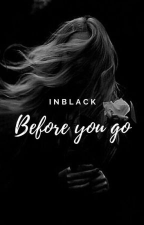 Before You Go | ON HOLD by InBlack_01