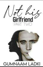 Not His Girlfriend : Part Two (Tom Hiddleston Fanfic) by Gumnaam_Ladki