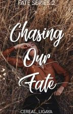 Chasing Our Fate [FS #2] - ON HOLD by cereal_ligaya