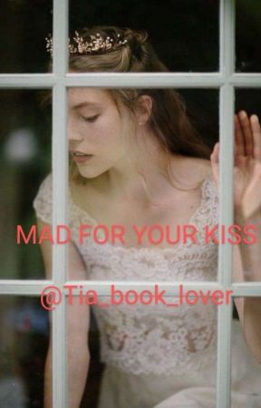 MAD FOR YOUR KISS by Tia_book_lover