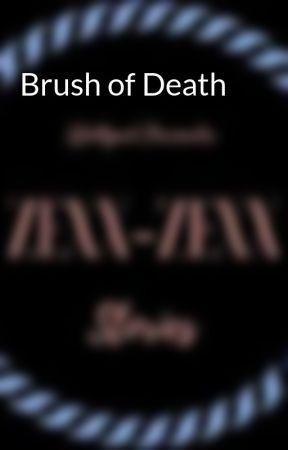 Brush of Death by ZEXX-ZEXX
