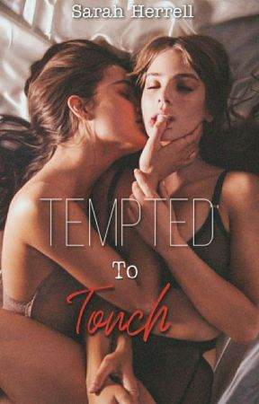 Tempted To Touch (GirlxGirl)   by cold_french_fry