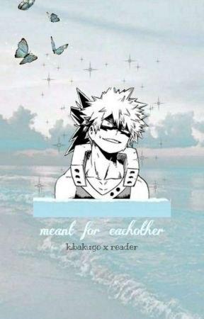 [hiatus] 𝐦𝐞𝐚𝐧𝐭 𝐟𝐨𝐫 𝐞𝐚𝐜𝐡𝐨𝐭𝐡𝐞𝐫 ~ K.BAKUGO    A BNHA fanfiction by almxndmilk--