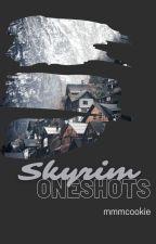   Skyrim Oneshots   by mmmcookie
