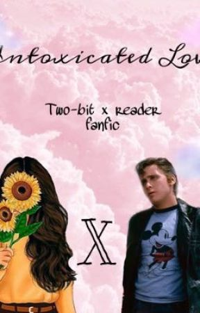 Intoxicated Love (The Outsiders Fanfic) by alexafofexa