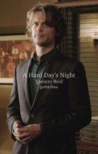 A Hard Day's Night {Spencer Reid Story} by gothicbau