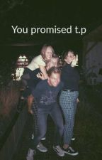 You promised || tp by colbyskinnyjeans