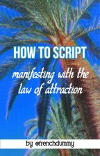 how to script ~ law of attraction/manifestation by frenchdummy