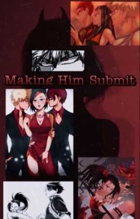 Making Him Submit | todobakumomo | by go-crazy-go-stupid