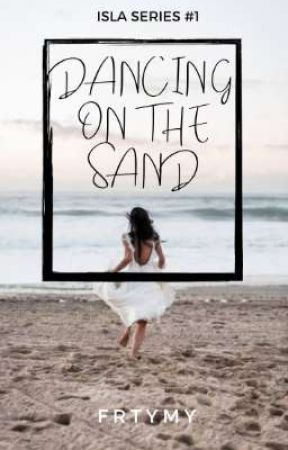 Dancing on the Sand (Isla Series #1) by frtymy