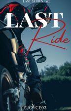 Last Ride(Last Series#02) by Ejoyce03