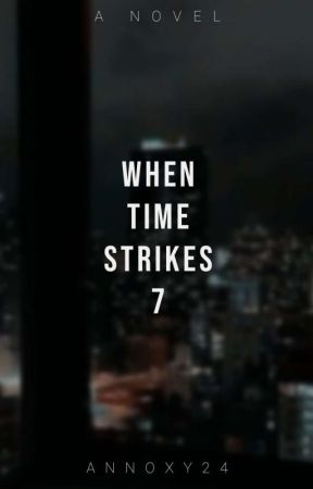 When Time Strikes 7 by annoxy24