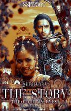 The Story Through My Eyes ~ Subhadra by sssm2569
