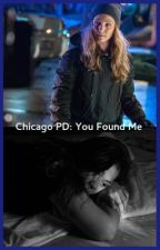 Chicago PD: You Found Me by Quinnfanfic15