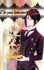 Do you love me? Sebastianxreader by Sakura1408xdxd