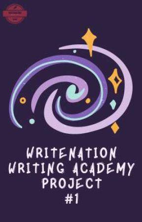 WRITENATION WRITING ACADEMY PROJECT #1 by writenations